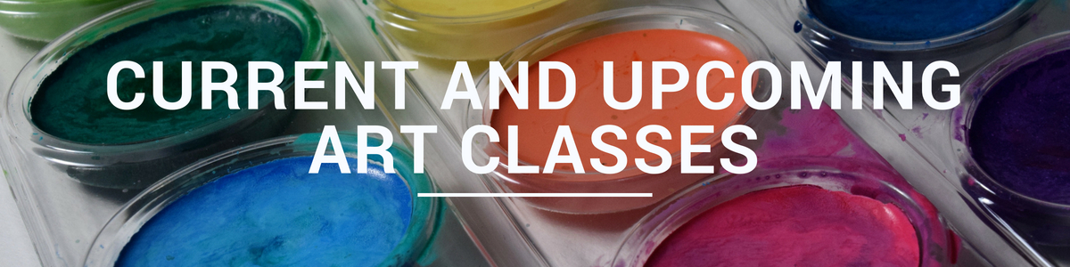 Current and Upcoming Art Classes